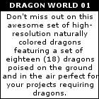 Don't miss out on this exceptionally priced set of high-resolution naturally colored dragons featuring eighteen (18) poses on the ground and in the air. Get the small sized renditions for absolutely free to enhance all of your artwork or documentation productions.